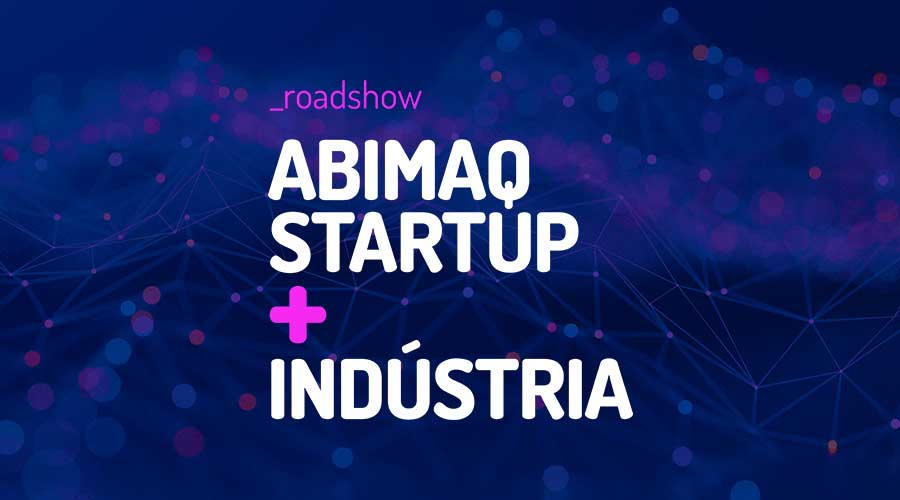 Roadshow ABIMAQ Startup + Indústria